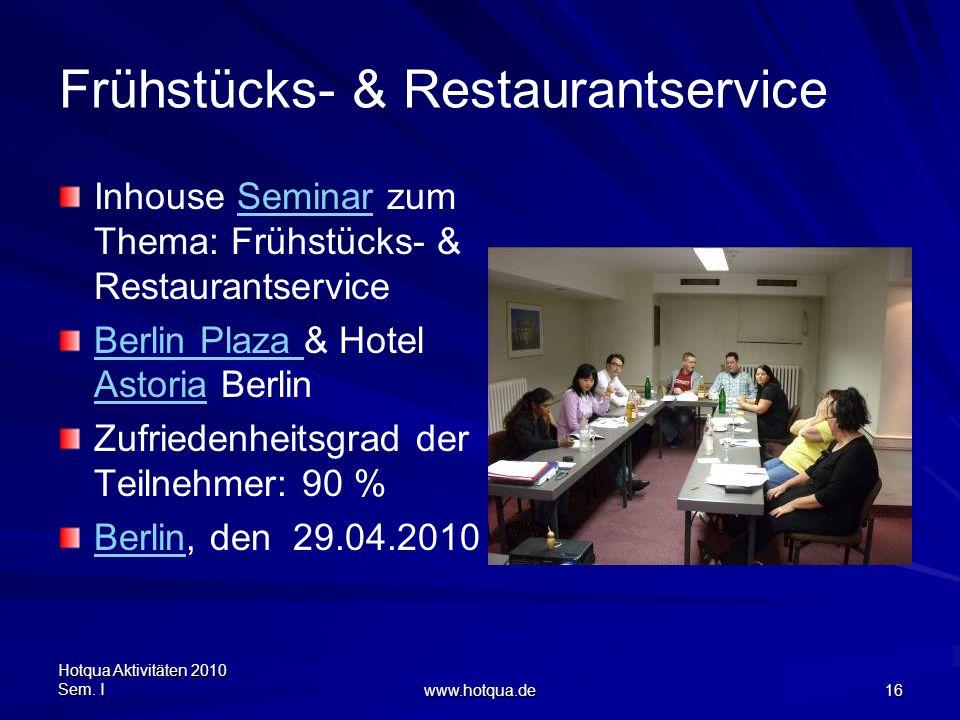 Hotqua Aktivitäten 2010 Sem. I www.hotqua.de 16 Frühstücks- & Restaurantservice Inhouse Seminar zum Thema: Frühstücks- & RestaurantserviceSeminar Berl