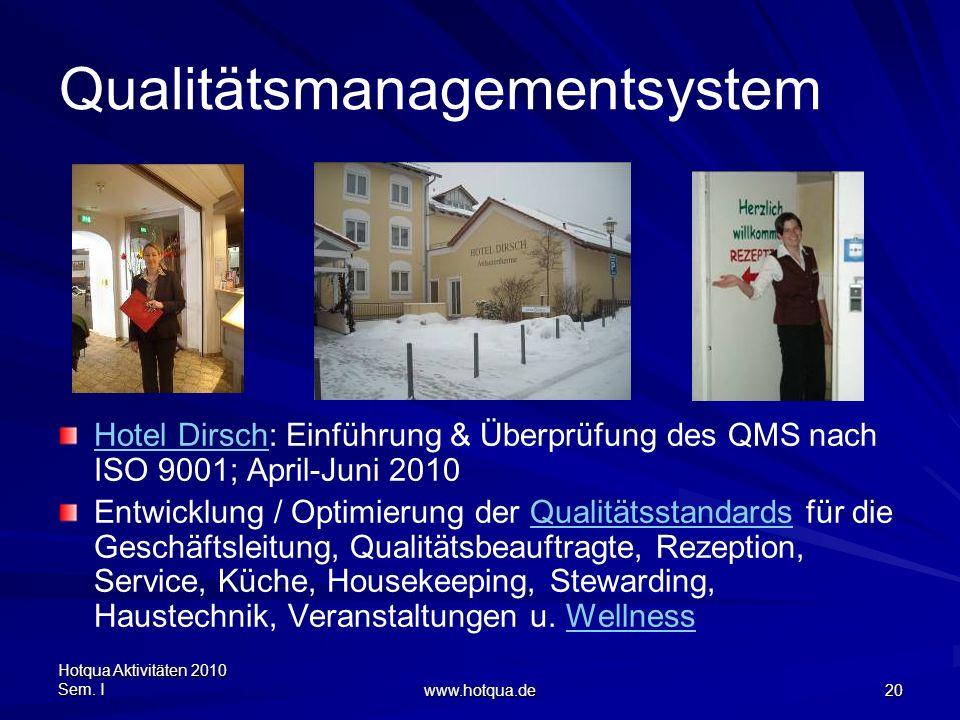 Hotqua Aktivitäten 2010 Sem. I www.hotqua.de 20 Qualitätsmanagementsystem Hotel DirschHotel Dirsch: Einführung & Überprüfung des QMS nach ISO 9001; Ap