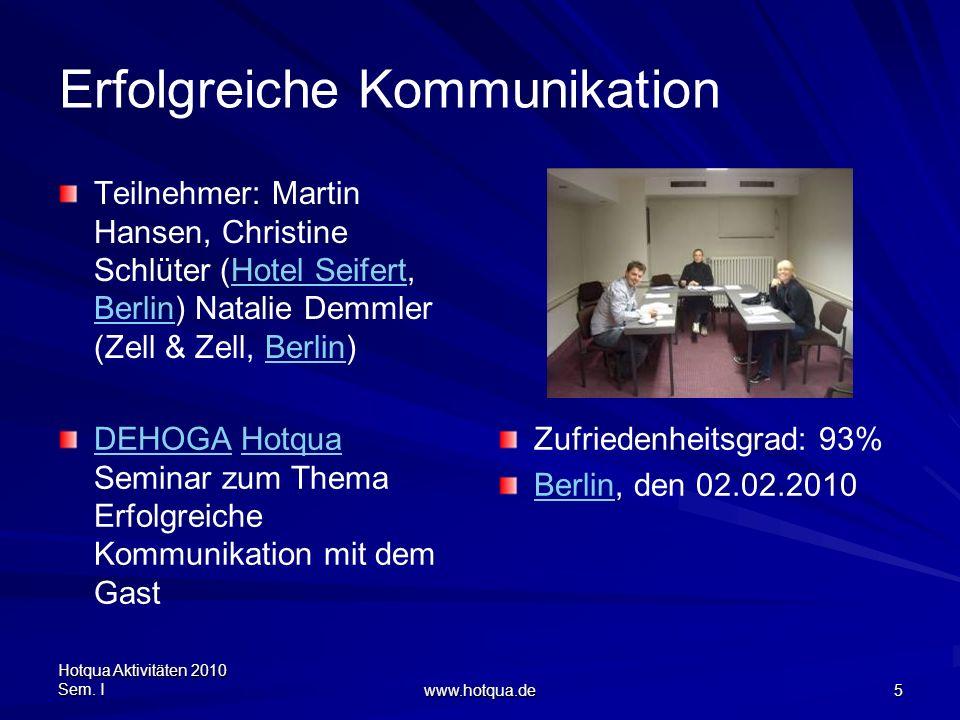 Hotqua Aktivitäten 2010 Sem. I www.hotqua.de 5 Erfolgreiche Kommunikation Teilnehmer: Martin Hansen, Christine Schlüter (Hotel Seifert, Berlin) Natali