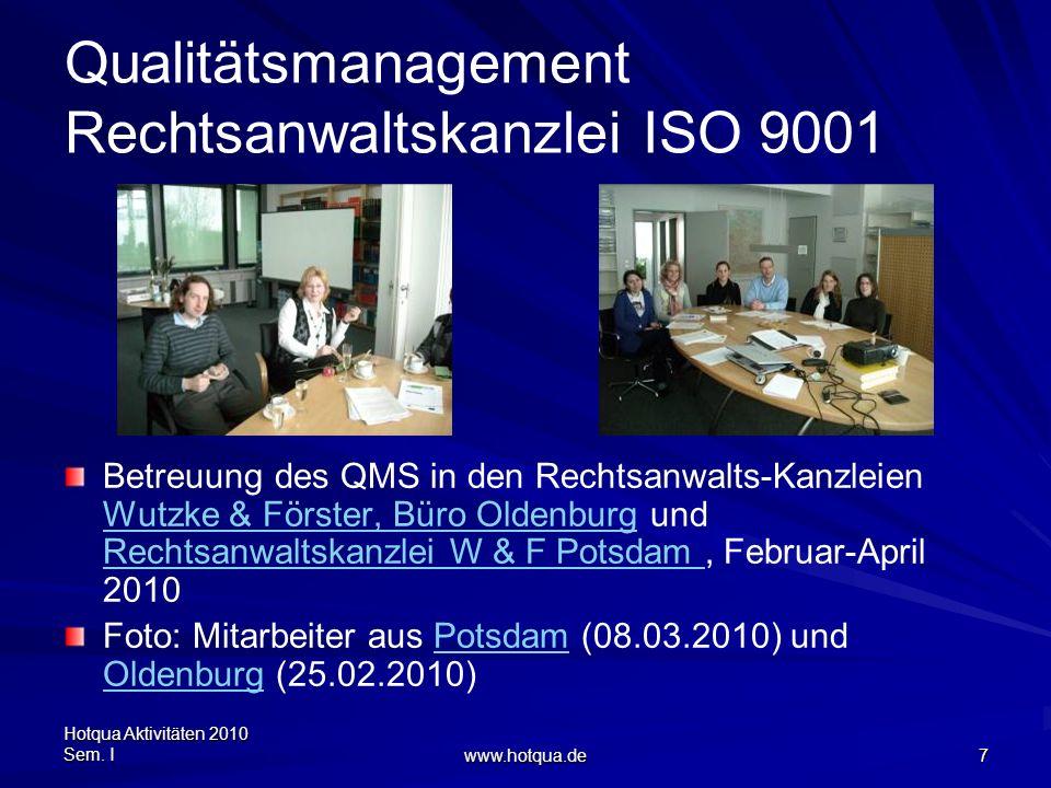 Hotqua Aktivitäten 2010 Sem. I www.hotqua.de 7 Qualitätsmanagement Rechtsanwaltskanzlei ISO 9001 Betreuung des QMS in den Rechtsanwalts-Kanzleien Wutz