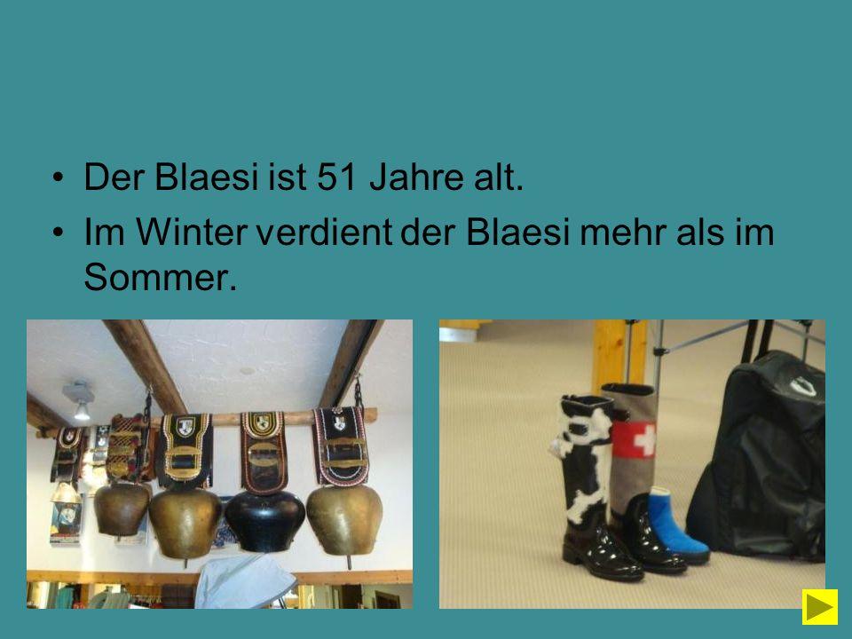 Der Blaesi ist 51 Jahre alt. Im Winter verdient der Blaesi mehr als im Sommer.