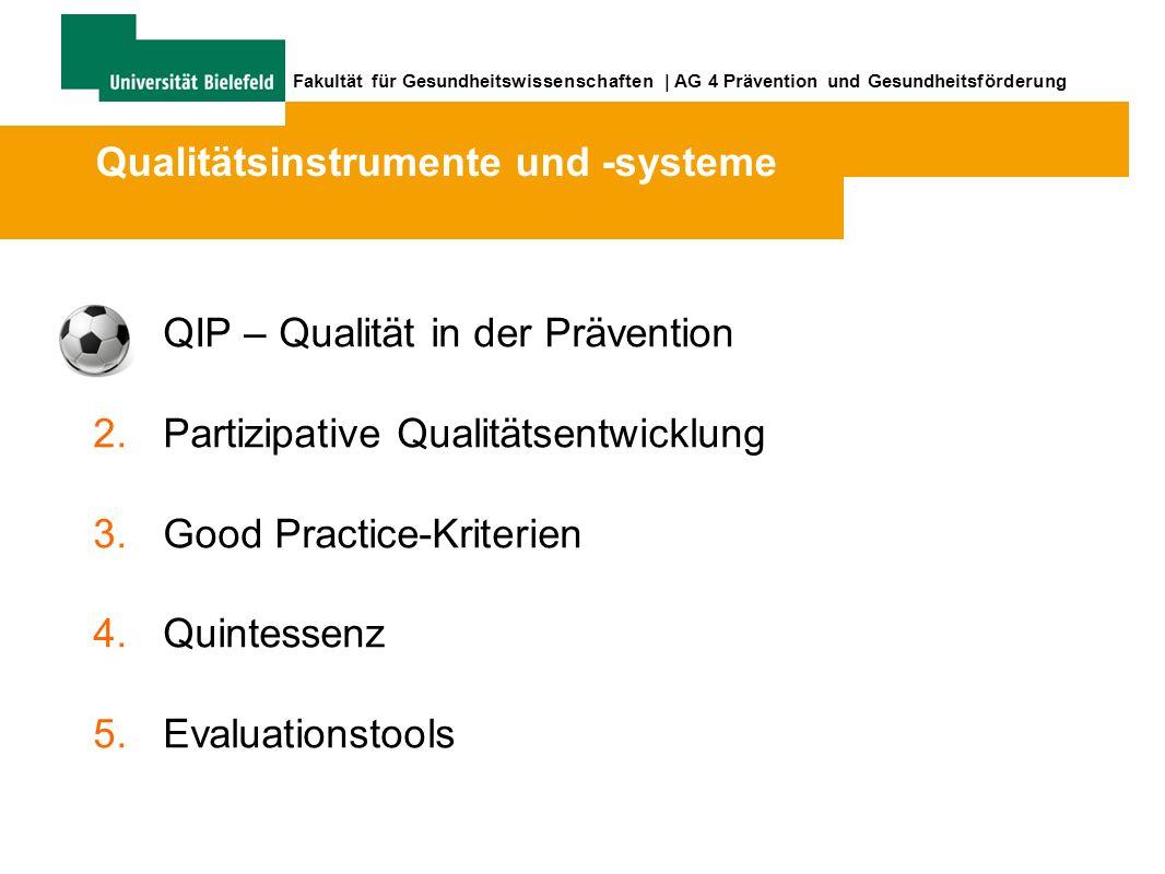 Fakultät für Gesundheitswissenschaften | AG 4 Prävention und Gesundheitsförderung 1.QIP – Qualität in der Prävention 2.Partizipative Qualitätsentwicklung 3.Good Practice-Kriterien 4.Quintessenz 5.Evaluationstools Qualitätsinstrumente und -systeme