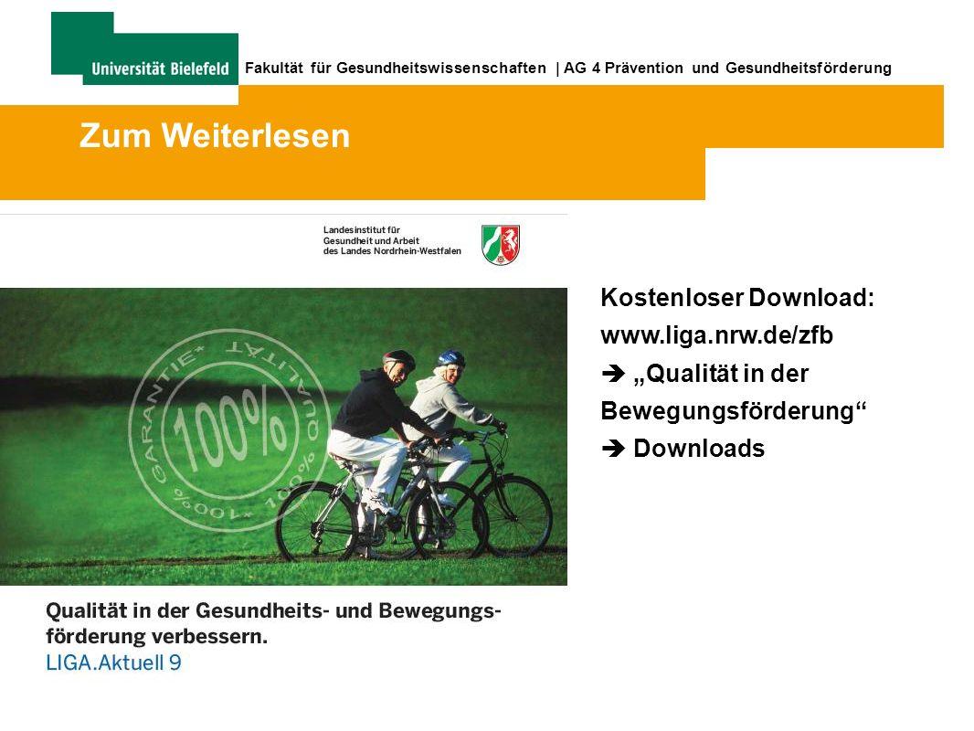 Fakultät für Gesundheitswissenschaften | AG 4 Prävention und Gesundheitsförderung Zum Weiterlesen Kostenloser Download: www.liga.nrw.de/zfb Qualität in der Bewegungsförderung Downloads