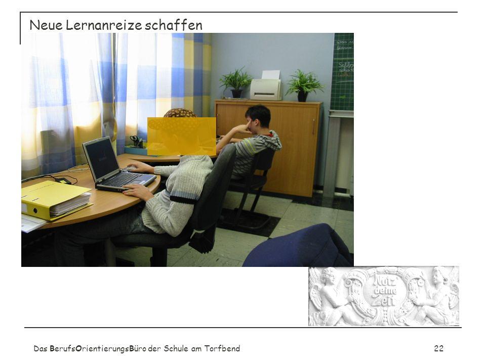 Das BerufsOrientierungsBüro der Schule am Torfbend22 Neue Lernanreize schaffen