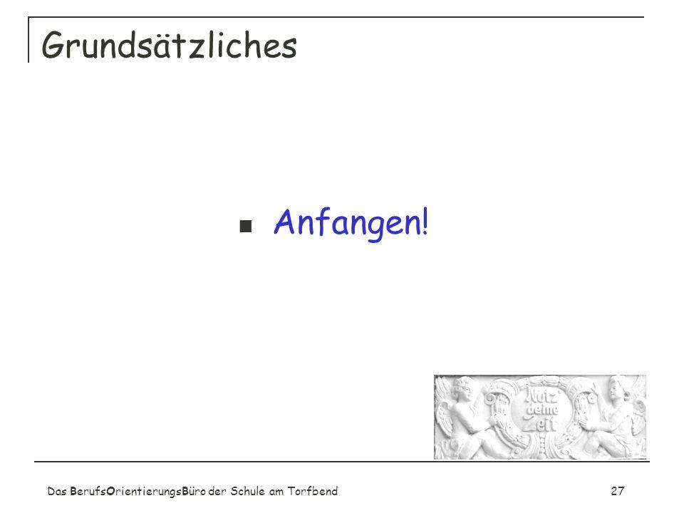 Das BerufsOrientierungsBüro der Schule am Torfbend27 Grundsätzliches Anfangen!