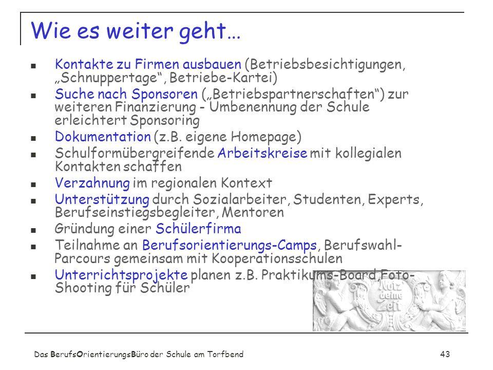 Das BerufsOrientierungsBüro der Schule am Torfbend43 Wie es weiter geht… Kontakte zu Firmen ausbauen (Betriebsbesichtigungen, Schnuppertage, Betriebe-