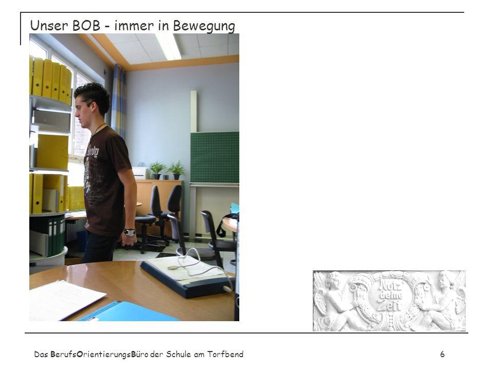 Das BerufsOrientierungsBüro der Schule am Torfbend6 Unser BOB - immer in Bewegung