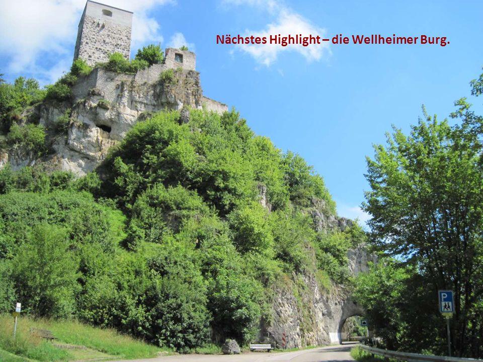 Nächstes Highlight – die Wellheimer Burg.