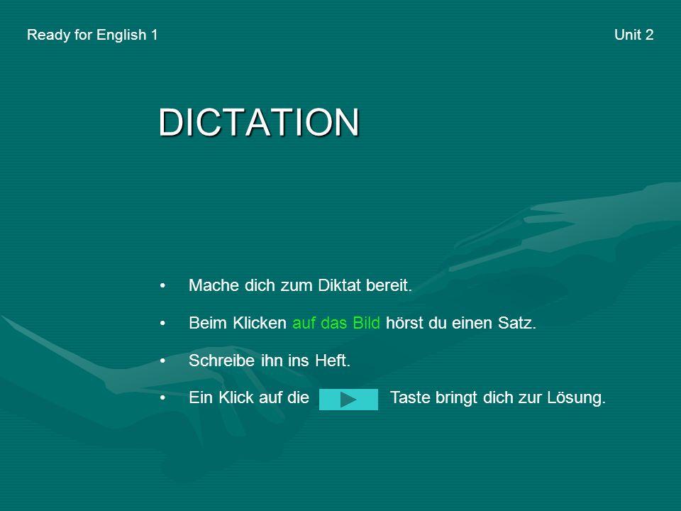 Ready for English 1 Unit 2 DICTATION Mache dich zum Diktat bereit.