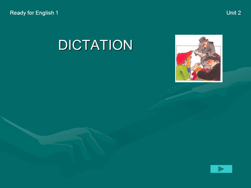 Ready for English 1 Unit 2 DICTATION Click on the picture - listen - write down - check !!
