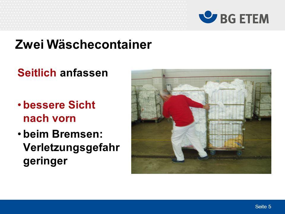 Seite 5 Zwei Wäschecontainer Seitlich anfassen bessere Sicht nach vorn beim Bremsen: Verletzungsgefahr geringer