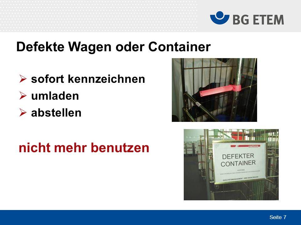 Seite 7 sofort kennzeichnen umladen abstellen nicht mehr benutzen Defekte Wagen oder Container