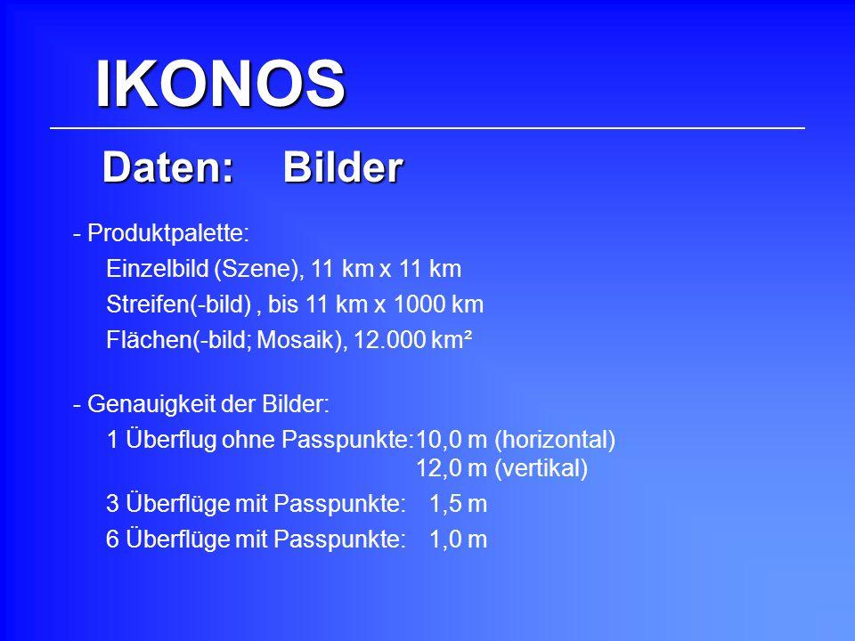 IKONOS Daten: Bilder Streifen(-bild), bis 11 km x 1000 km Flächen(-bild; Mosaik), 12.000 km² 1 Überflug ohne Passpunkte:10,0 m (horizontal) 12,0 m (ve
