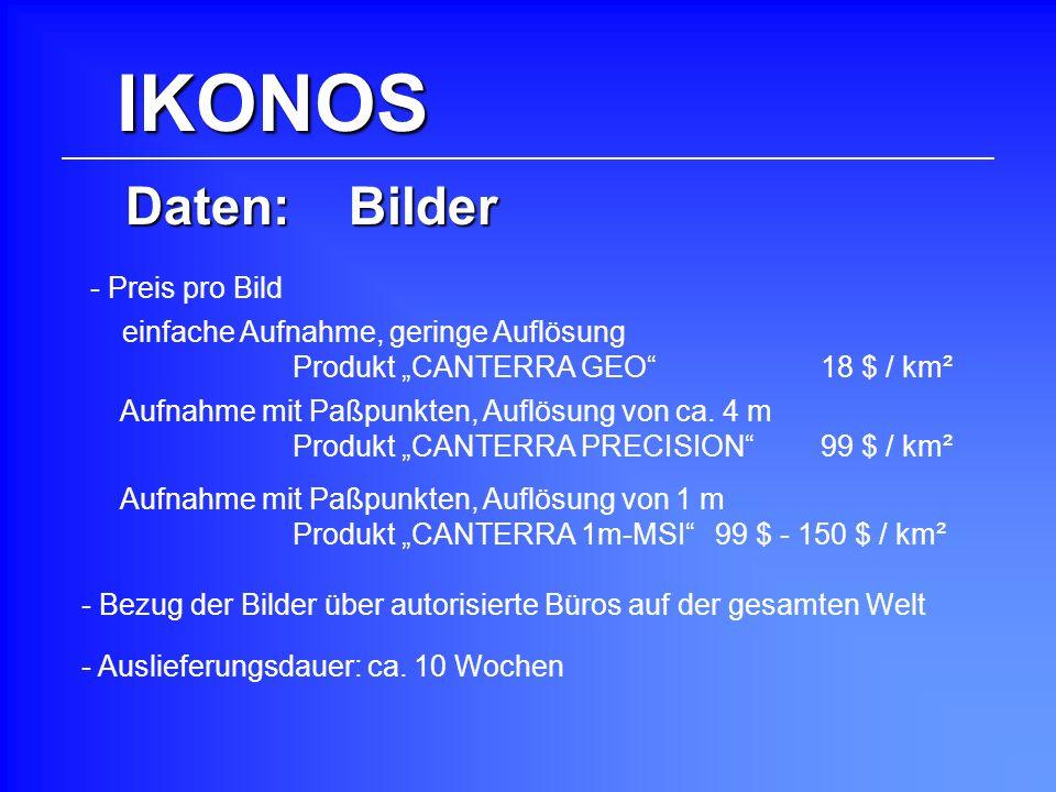 IKONOS Daten: Bilder Aufnahme mit Paßpunkten, Auflösung von ca. 4 m Produkt CANTERRA PRECISION99 $ / km² Aufnahme mit Paßpunkten, Auflösung von 1 m Pr