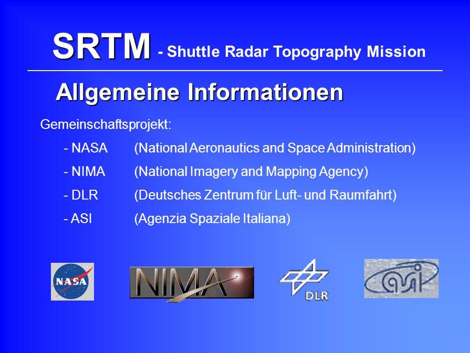 SRTM Allgemeine Informationen Gemeinschaftsprojekt: - NASA (National Aeronautics and Space Administration) - DLR (Deutsches Zentrum für Luft- und Raum
