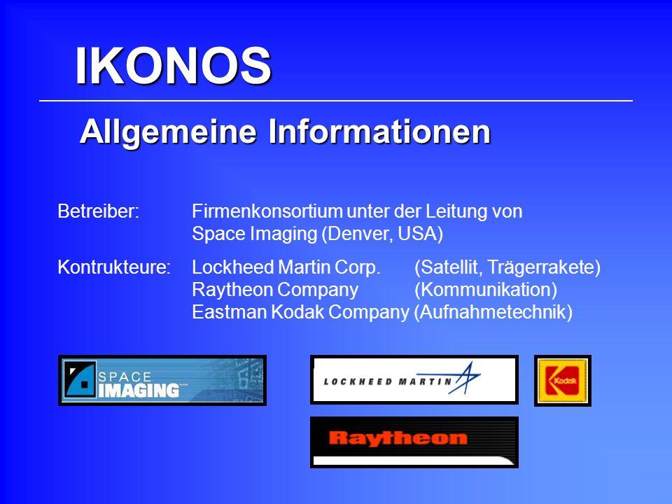 IKONOS Allgemeine Informationen Betreiber: Firmenkonsortium unter der Leitung von Space Imaging (Denver, USA) Kontrukteure:Lockheed Martin Corp. (Sate