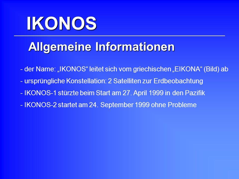 IKONOS Allgemeine Informationen - der Name: IKONOS leitet sich vom griechischen EIKONA (Bild) ab - ursprüngliche Konstellation: 2 Satelliten zur Erdbe