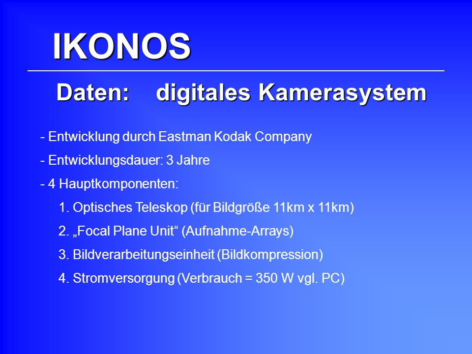 IKONOS Daten: digitales Kamerasystem - 4 Hauptkomponenten: 1. Optisches Teleskop (für Bildgröße 11km x 11km) 3. Bildverarbeitungseinheit (Bildkompress
