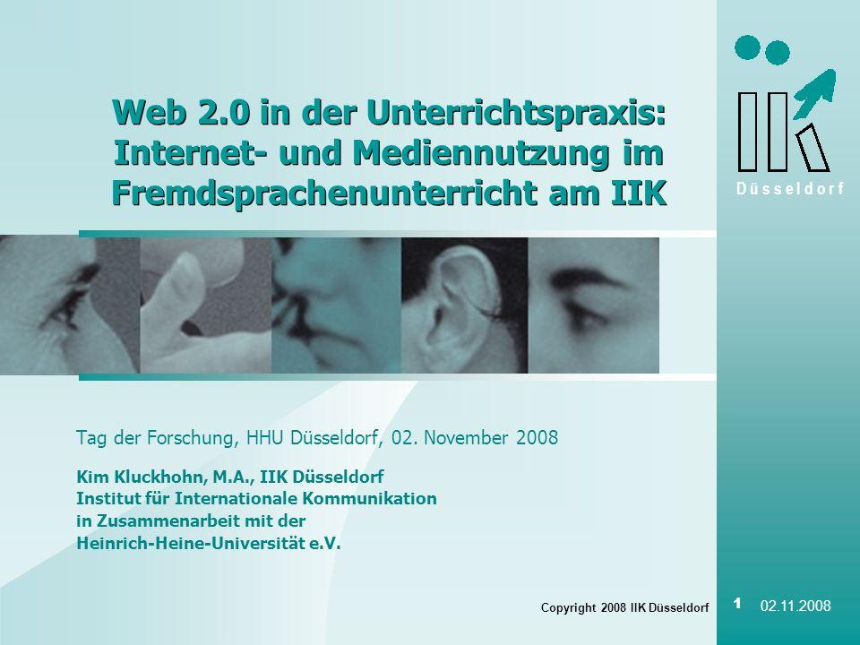 D ü s s e l d o r f Copyright 2008 IIK Düsseldorf 1 02.11.2008 Web 2.0 in der Unterrichtspraxis: Internet- und Mediennutzung im Fremdsprachenunterrich