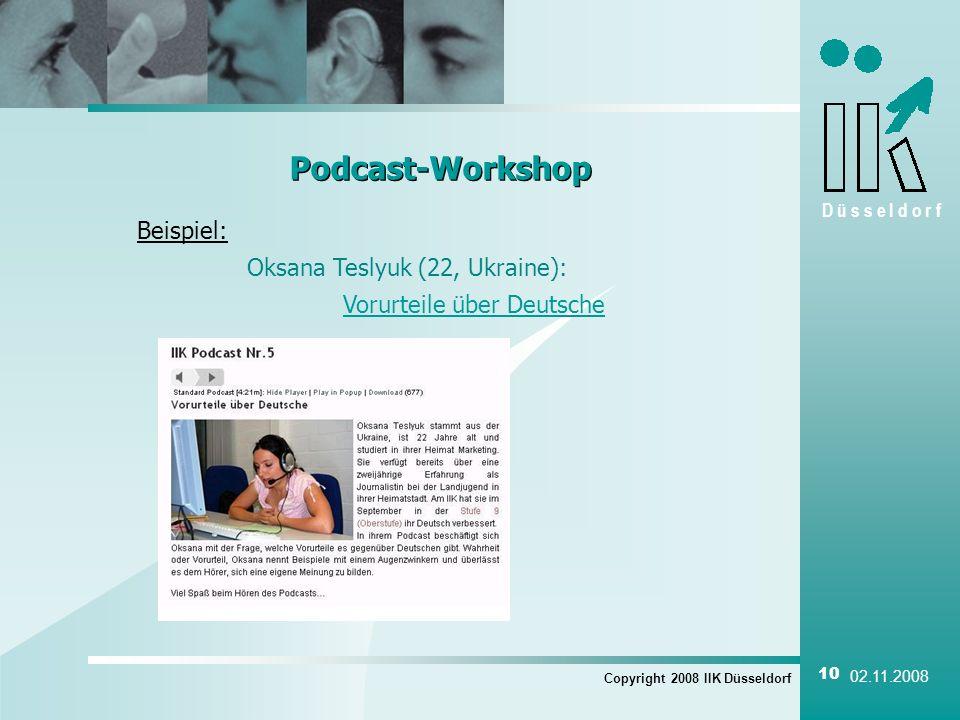 D ü s s e l d o r f Copyright 2008 IIK Düsseldorf 10 02.11.2008 Podcast-Workshop Beispiel: Oksana Teslyuk (22, Ukraine): Vorurteile über Deutsche