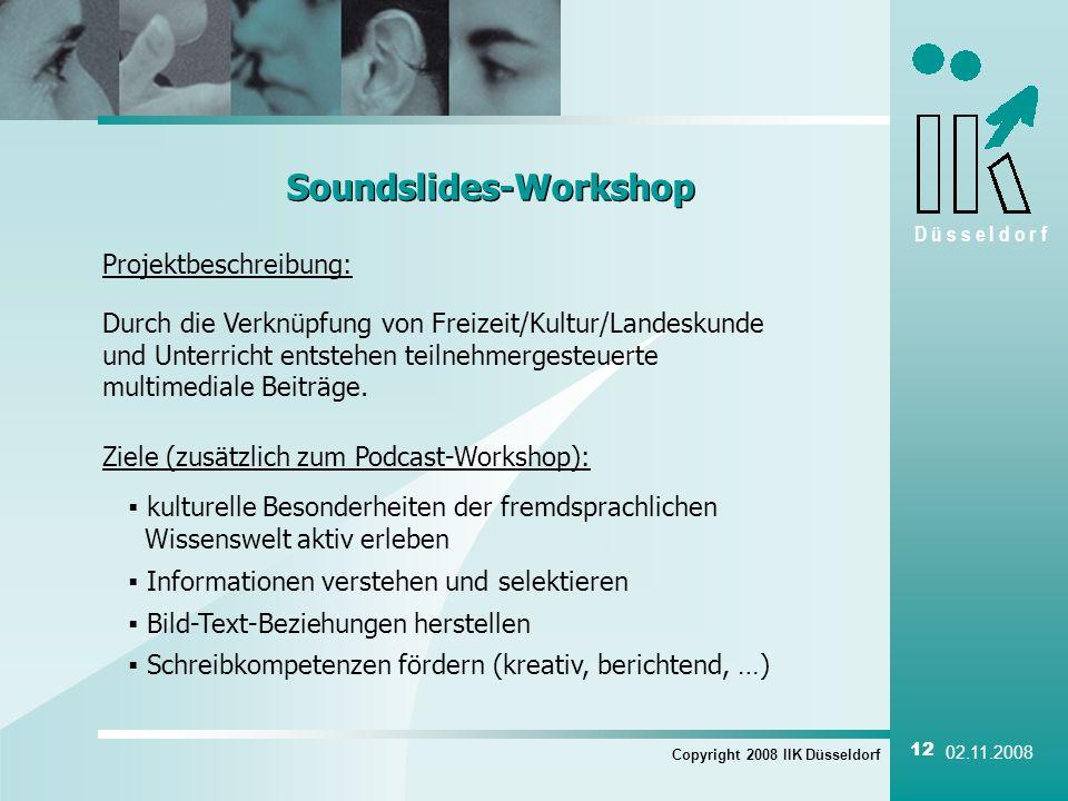 D ü s s e l d o r f Copyright 2008 IIK Düsseldorf 12 02.11.2008 Soundslides-Workshop Projektbeschreibung: Durch die Verknüpfung von Freizeit/Kultur/La