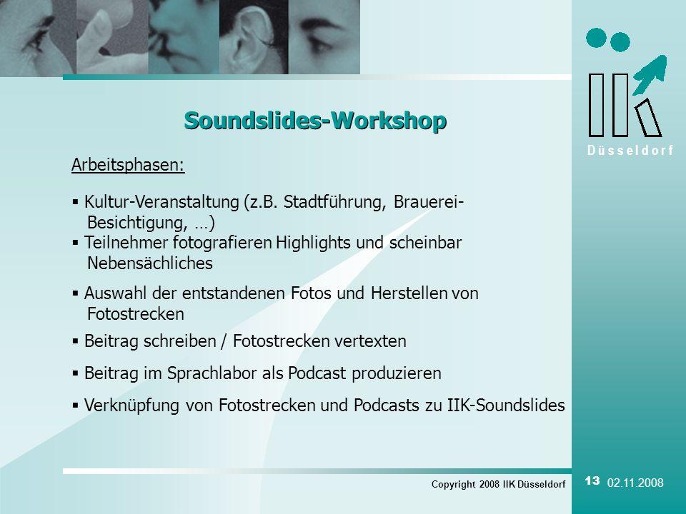 D ü s s e l d o r f Copyright 2008 IIK Düsseldorf 13 02.11.2008 Soundslides-Workshop Arbeitsphasen: Kultur-Veranstaltung (z.B. Stadtführung, Brauerei-