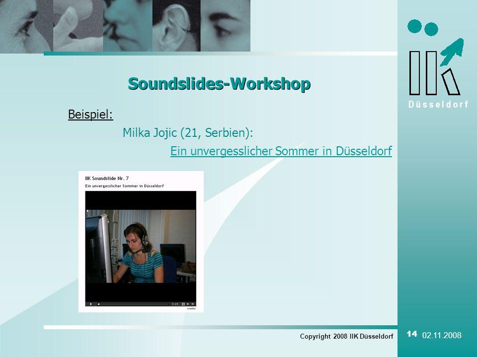 D ü s s e l d o r f Copyright 2008 IIK Düsseldorf 14 02.11.2008 Soundslides-Workshop Beispiel: Milka Jojic (21, Serbien): Ein unvergesslicher Sommer i