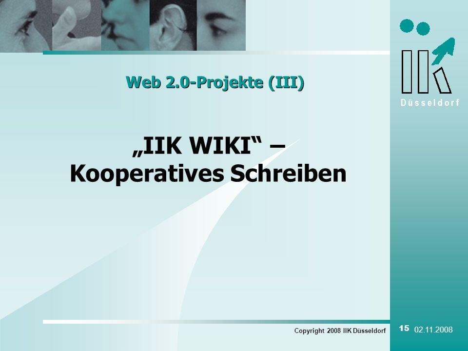 D ü s s e l d o r f Copyright 2008 IIK Düsseldorf 15 02.11.2008 Web 2.0-Projekte (III) IIK WIKI – Kooperatives Schreiben
