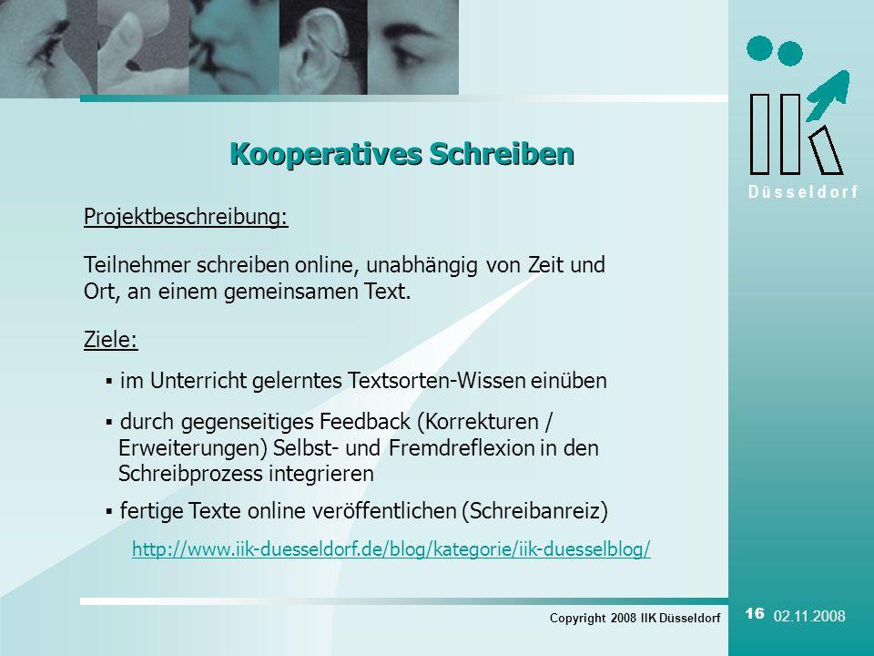 D ü s s e l d o r f Copyright 2008 IIK Düsseldorf 16 02.11.2008 Kooperatives Schreiben Projektbeschreibung: Teilnehmer schreiben online, unabhängig vo