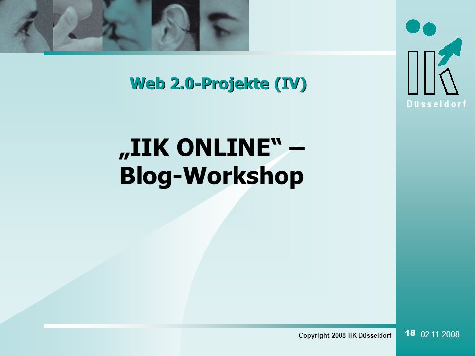D ü s s e l d o r f Copyright 2008 IIK Düsseldorf 18 02.11.2008 Web 2.0-Projekte (IV) IIK ONLINE – Blog-Workshop