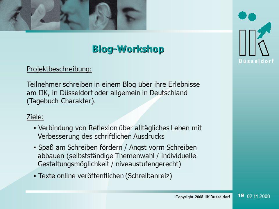 D ü s s e l d o r f Copyright 2008 IIK Düsseldorf 19 02.11.2008 Blog-Workshop Projektbeschreibung: Teilnehmer schreiben in einem Blog über ihre Erlebn