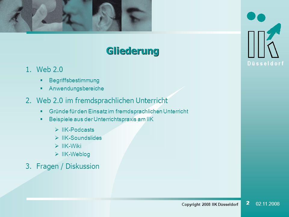 D ü s s e l d o r f Copyright 2008 IIK Düsseldorf 2 02.11.2008 Gliederung 1.Web 2.0 Begriffsbestimmung Anwendungsbereiche 2.Web 2.0 im fremdsprachlich
