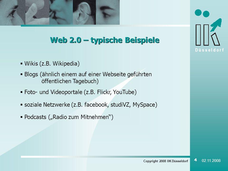 D ü s s e l d o r f Copyright 2008 IIK Düsseldorf 4 02.11.2008 Web 2.0 – typische Beispiele Wikis (z.B. Wikipedia) Blogs (ähnlich einem auf einer Webs