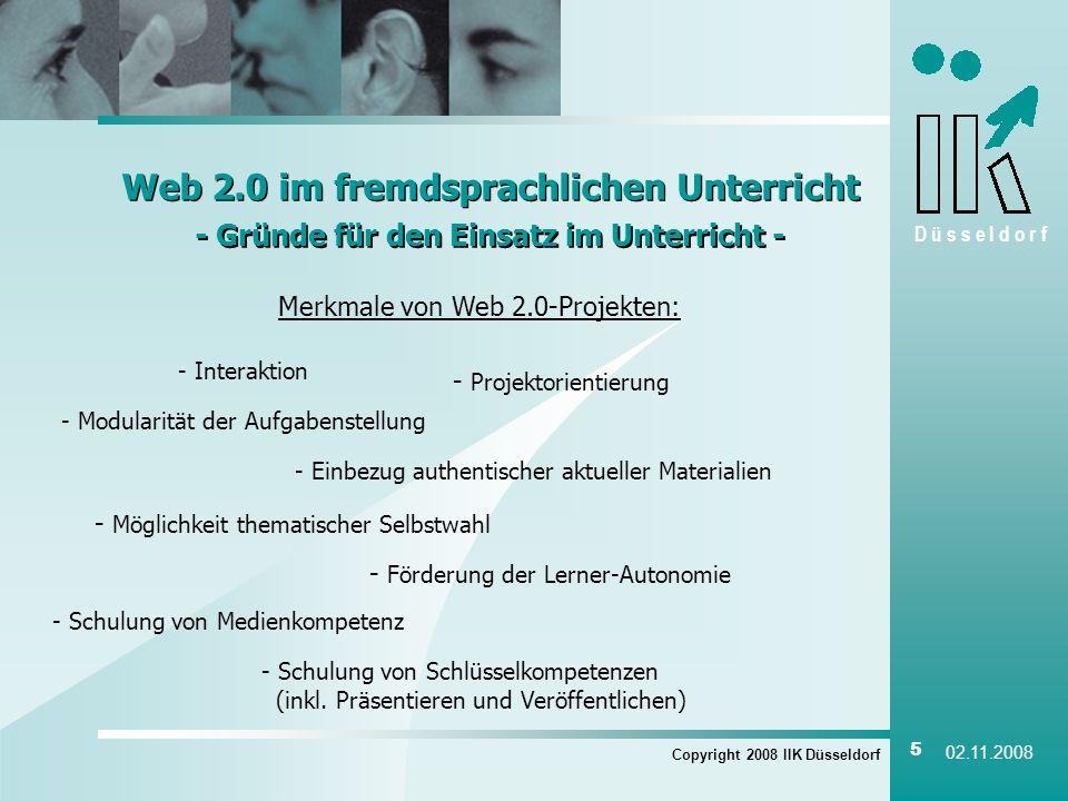 D ü s s e l d o r f Copyright 2008 IIK Düsseldorf 5 02.11.2008 Web 2.0 im fremdsprachlichen Unterricht - Gründe für den Einsatz im Unterricht - Web 2.