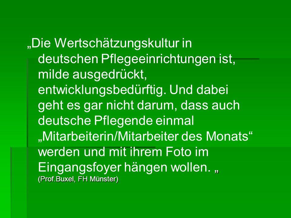 (Prof.Buxel, FH Münster) Die Wertschätzungskultur in deutschen Pflegeeinrichtungen ist, milde ausgedrückt, entwicklungsbedürftig. Und dabei geht es ga