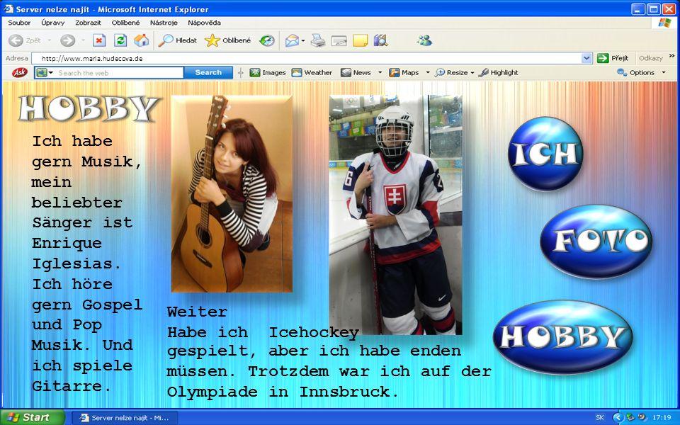 http://www.maria.hudecova.de Ich habe gern Musik, mein beliebter Sänger ist Enrique Iglesias.