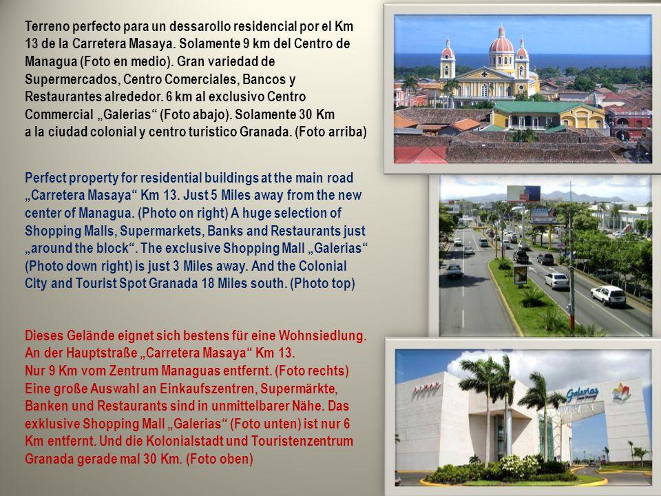 Ubicado en el Km 13 Carretera a Masaya, en uno de los principales focos de Desarrollo Urbano de Managua Located at Km 13 of Carretera Masaya in one of the main developing residencial areas Das Gelände befindet sich direkt an der Hauptstraße Carretera Masaya in einer der aufstrebensten Wohngegenden Managuas