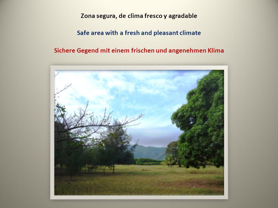 Zona segura, de clima fresco y agradable Safe area with a fresh and pleasant climate Sichere Gegend mit einem frischen und angenehmen Klima