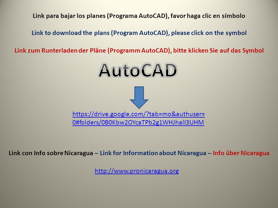 Link para bajar los planes (Programa AutoCAD), favor haga clic en símbolo Link to download the plans (Program AutoCAD), please click on the symbol Link zum Runterladen der Pläne (Programm AutoCAD), bitte klicken Sie auf das Symbol http://www.pronicaragua.org Link con Info sobre Nicaragua – Link for Information about Nicaragua – Info über Nicaragua https://drive.google.com/ tab=mo&authuser= 0#folders/0B0Kbw2OYcaTPb2g1WHJhalI3UHM