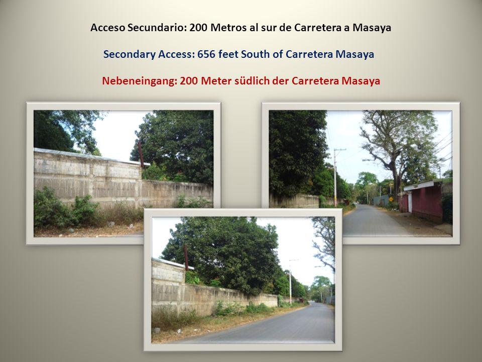 Acceso Secundario: 200 Metros al sur de Carretera a Masaya Secondary Access: 656 feet South of Carretera Masaya Nebeneingang: 200 Meter südlich der Carretera Masaya