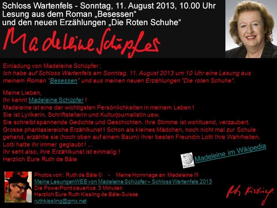 Photos von : Ruth de Bâle © - Meine Hommage an Madeleine !!! Meine LesungenWEB von Madeleine Schüpfer – Schloss Wartenfels 2013 Die PowerPoint dauert