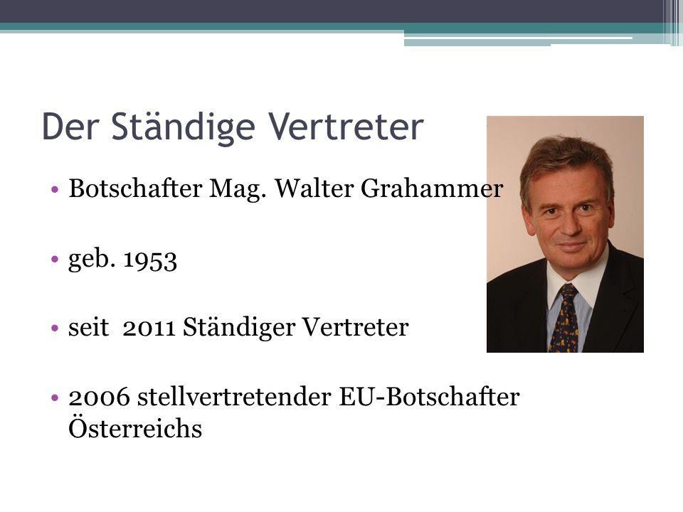 Der Ständige Vertreter Botschafter Mag. Walter Grahammer geb.