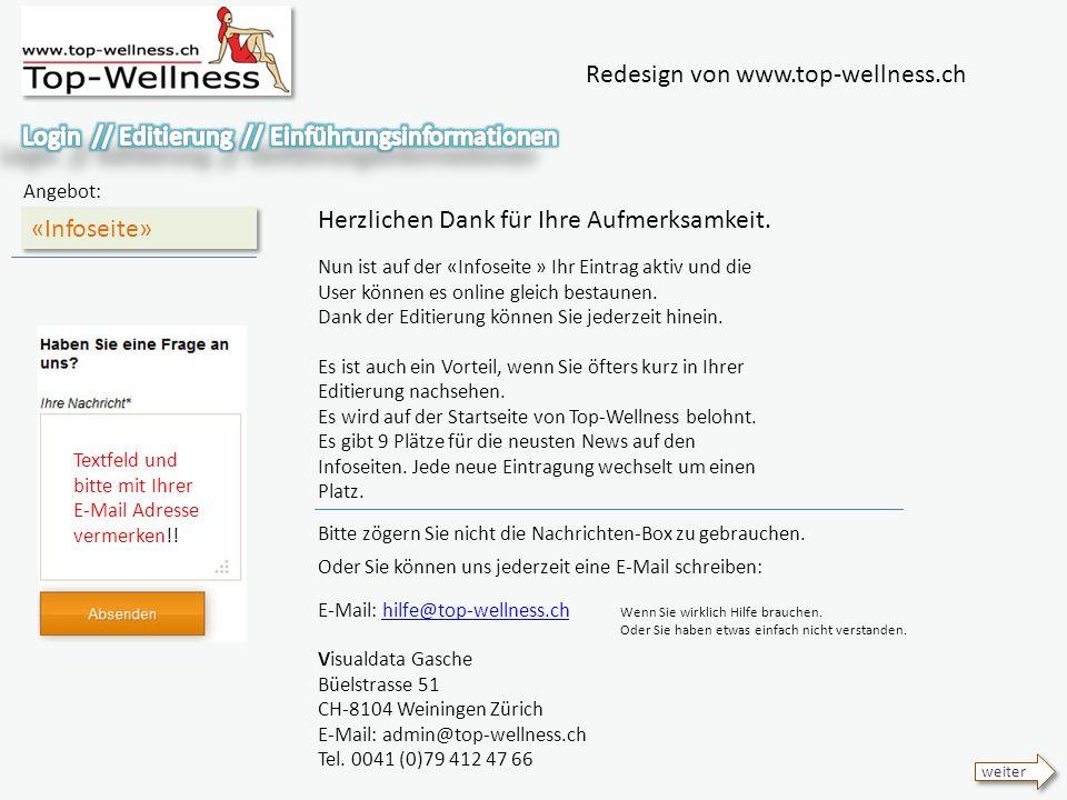 Redesign von www.top-wellness.ch «Infoseite» Angebot: weiter Herzlichen Dank für Ihre Aufmerksamkeit.