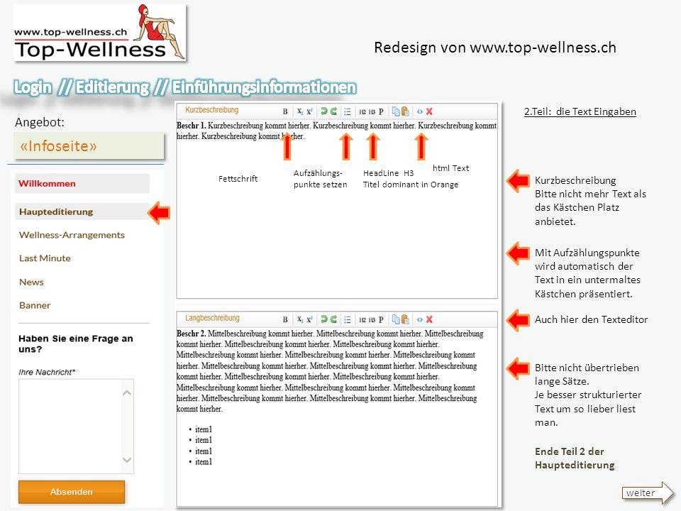 Redesign von www.top-wellness.ch «Infoseite» Angebot: 2.Teil: die Text Eingaben Kurzbeschreibung Bitte nicht mehr Text als das Kästchen Platz anbietet.