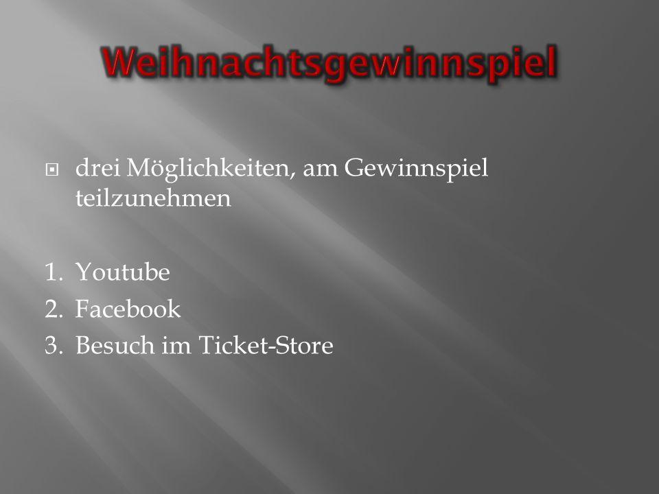 drei Möglichkeiten, am Gewinnspiel teilzunehmen 1.Youtube 2.Facebook 3.Besuch im Ticket-Store