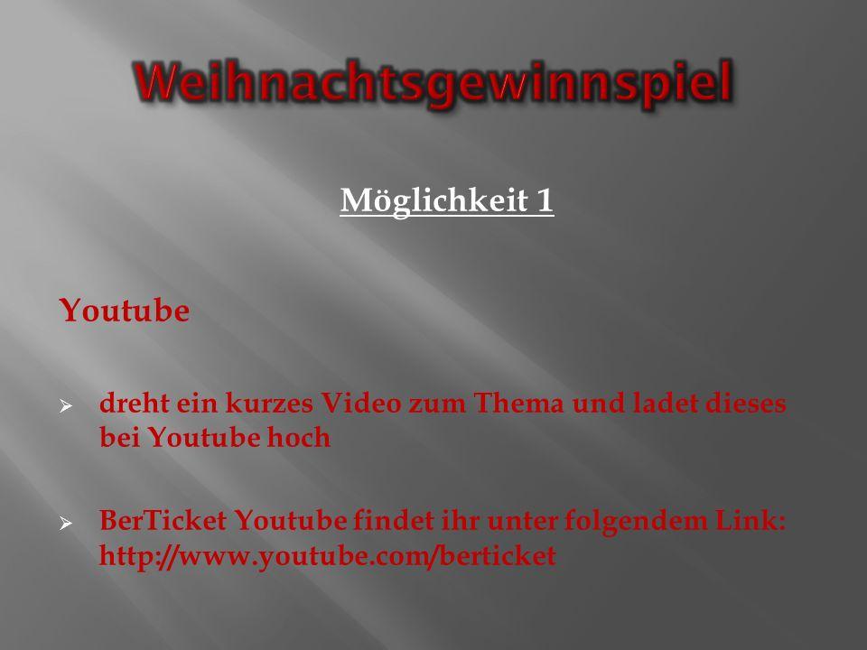 Youtube dreht ein kurzes Video zum Thema und ladet dieses bei Youtube hoch BerTicket Youtube findet ihr unter folgendem Link: http://www.youtube.com/berticket Möglichkeit 1