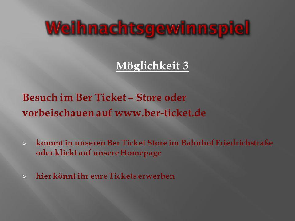 Besuch im Ber Ticket – Store oder vorbeischauen auf www.ber-ticket.de kommt in unseren Ber Ticket Store im Bahnhof Friedrichstraße oder klickt auf unsere Homepage hier könnt ihr eure Tickets erwerben Möglichkeit 3