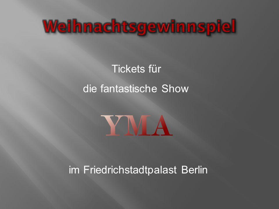 Tickets für die fantastische Show im Friedrichstadtpalast Berlin