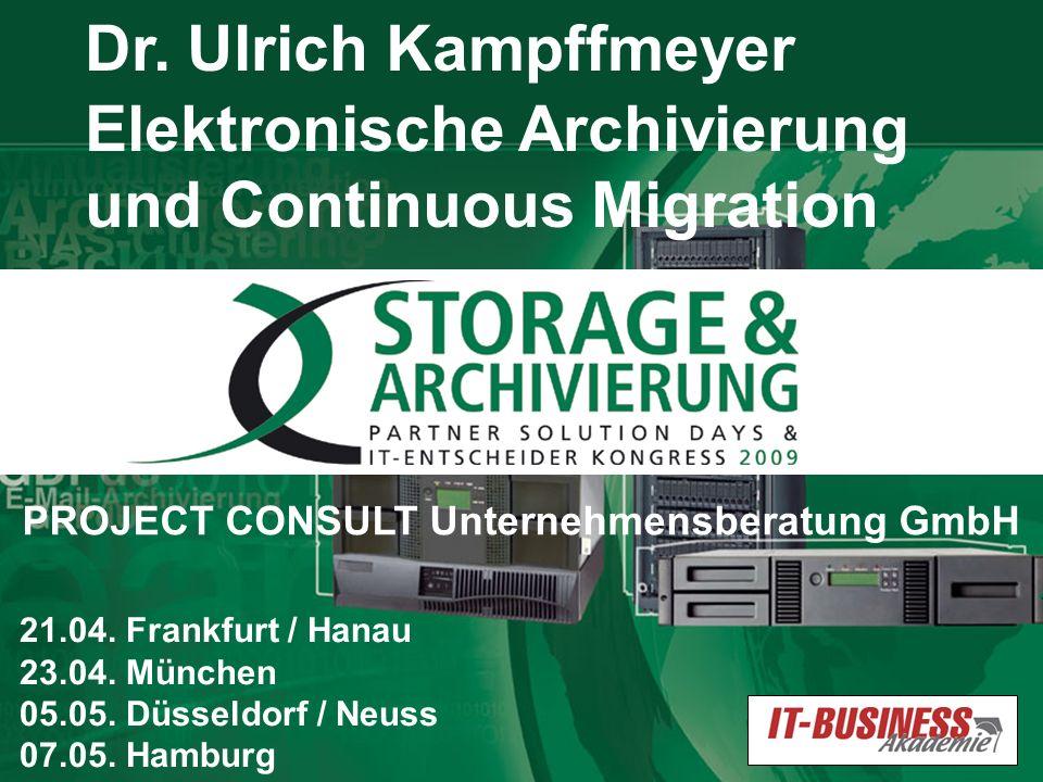 © PROJECT CONSULT & IT-Business 2009 1 Dr. Ulrich Kampffmeyer Elektronische Archivierung und Continuous Migration 21.04. Frankfurt / Hanau 23.04. Münc