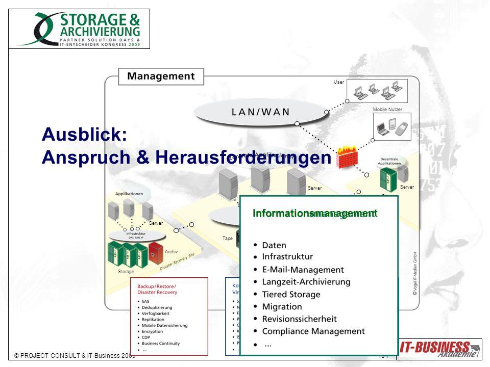 © PROJECT CONSULT & IT-Business 2009 101 Storage Archiv Storage Tape Storage Server User Mobile Nutzer Ausblick: Anspruch & Herausforderungen Informationsmanagement